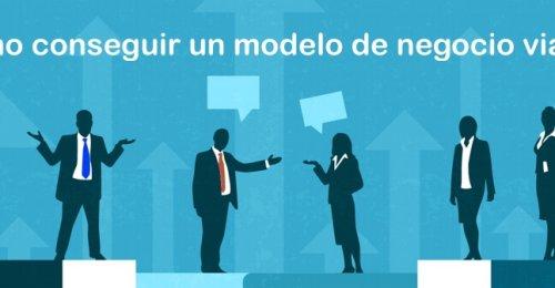 Cómo conseguir un modelo de negocio viable