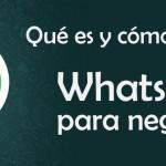 Qué es y cómo funciona WhatsApp para negocios