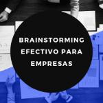 Cómo hacer un brainstorming efectivo para tu empresa