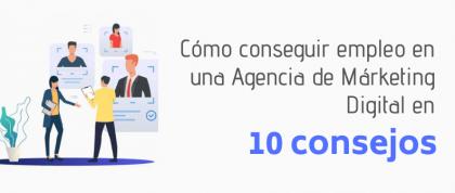 Cómo conseguir empleo en una Agencia de Márketing Digital en 10 consejos - Francisco Rubio
