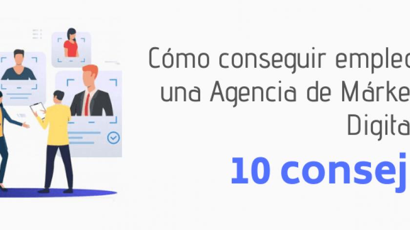 Cómo conseguir empleo en una Agencia de Marketing Digital en 10 consejos