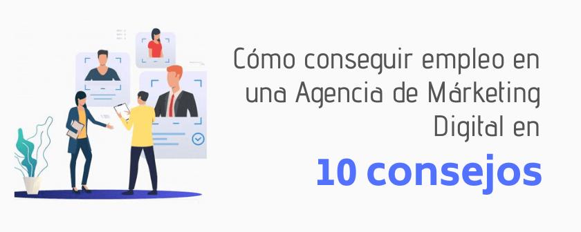 Cómo conseguir empleo en una Agencia de Márketing Digital en 10 consejos